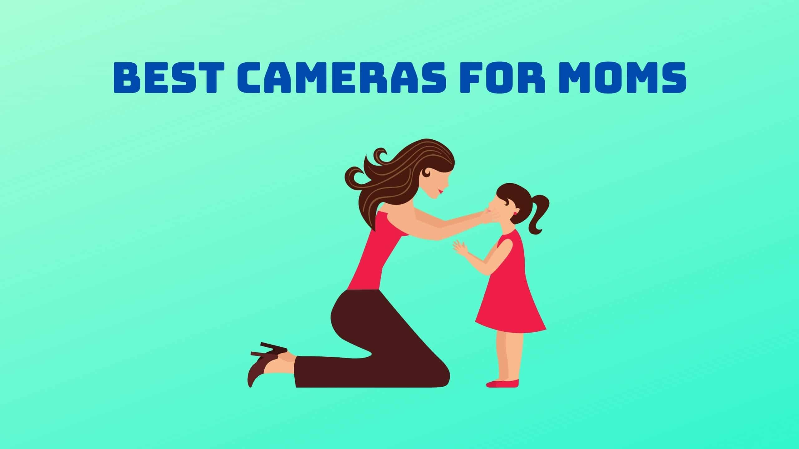 Best Cameras for Moms (1)