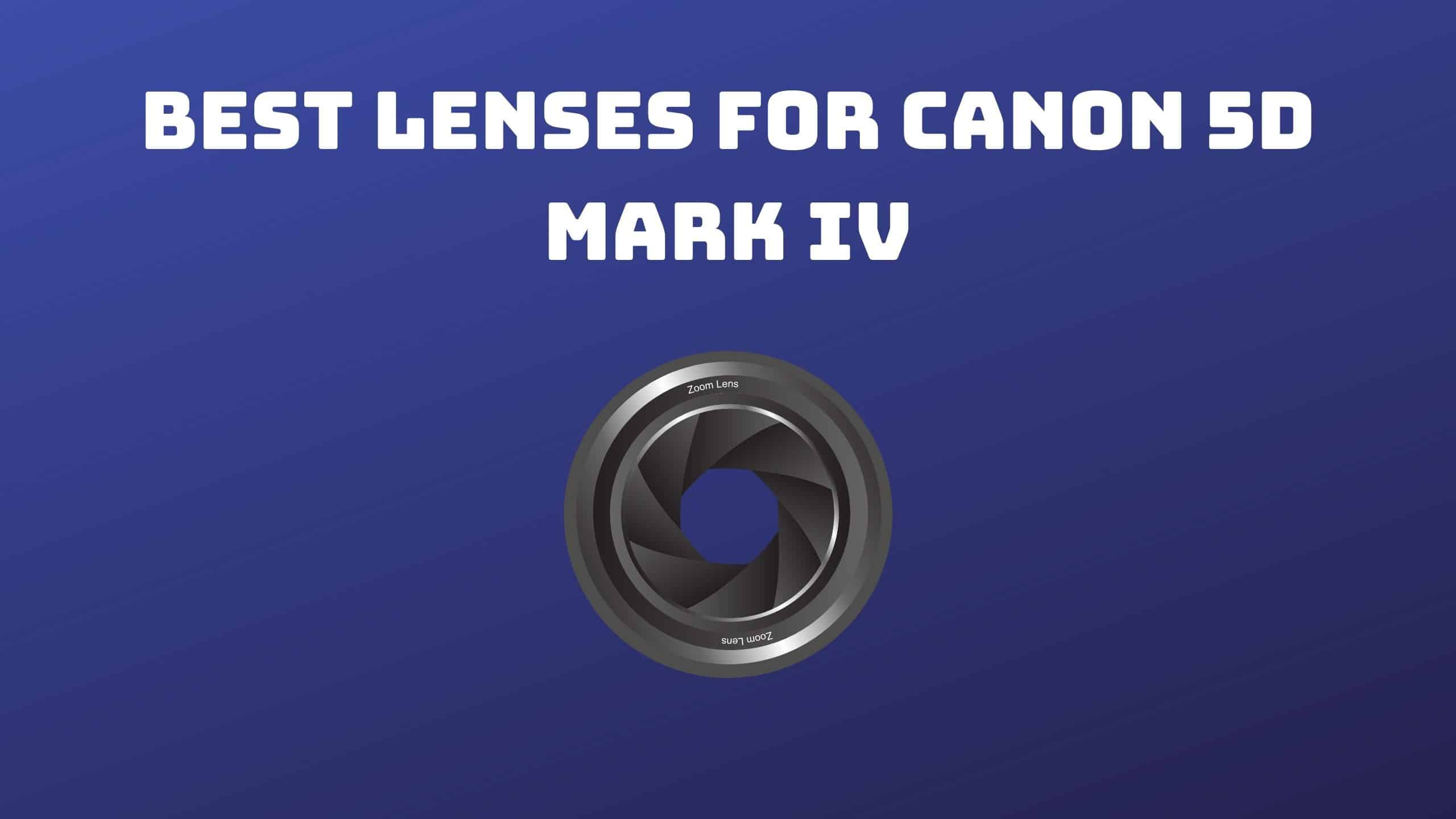 Best Lenses for Canon 5D Mark IV