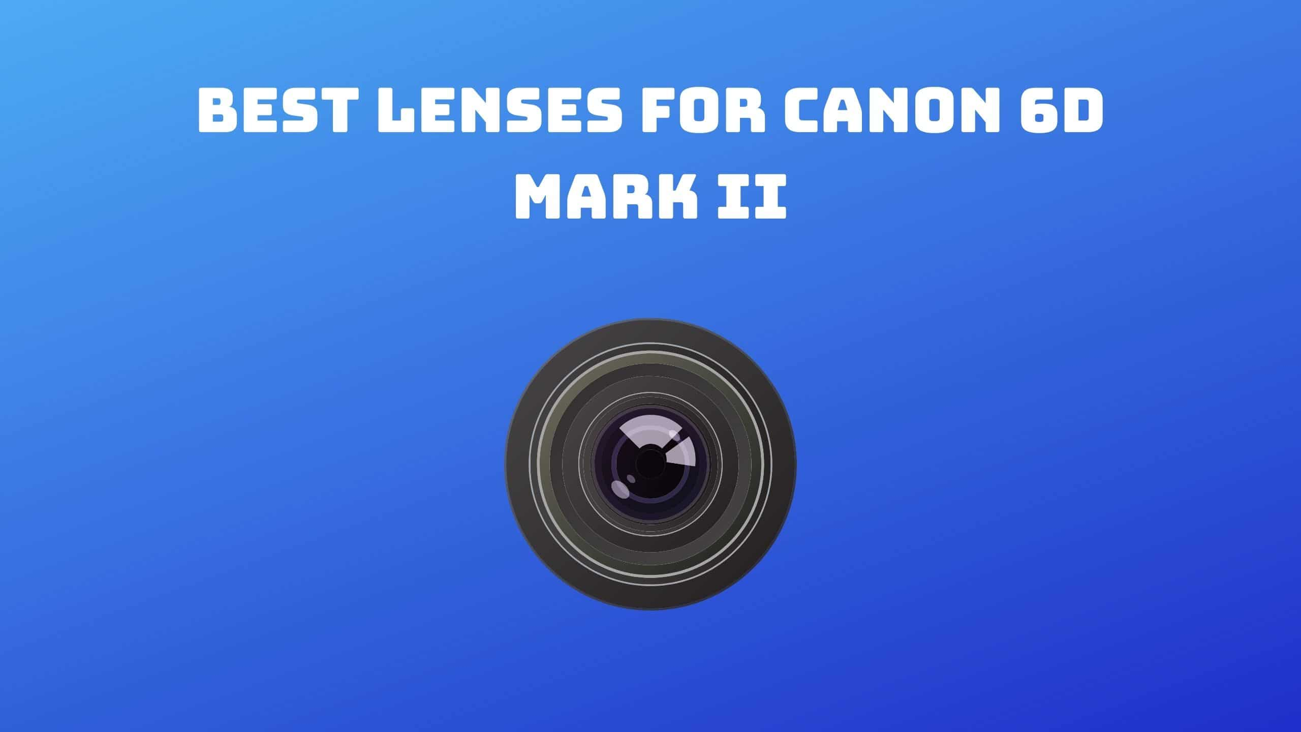 Best Lenses for Canon 6D Mark II (1)