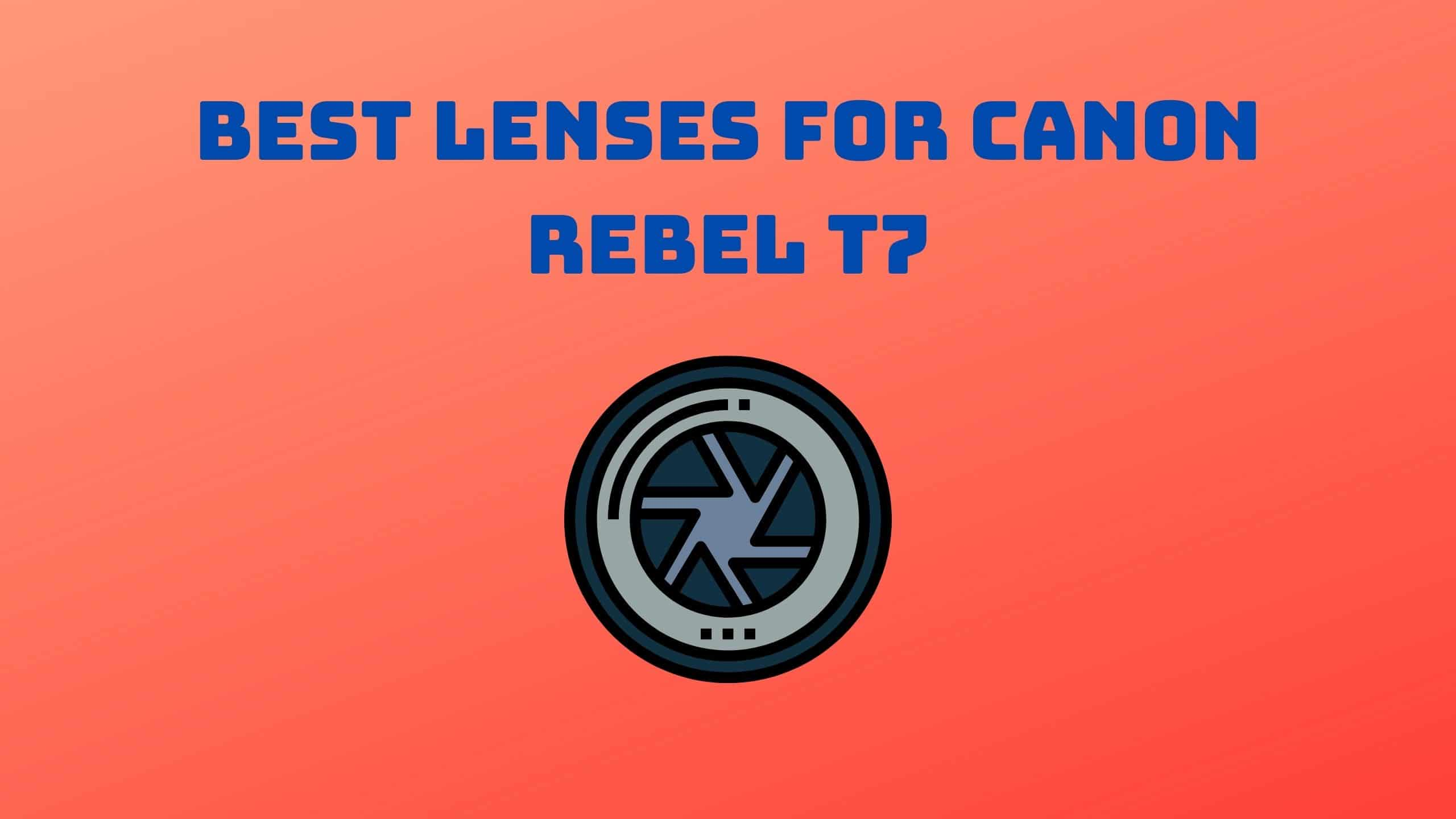 Best Lenses for Canon Rebel T7 (1)