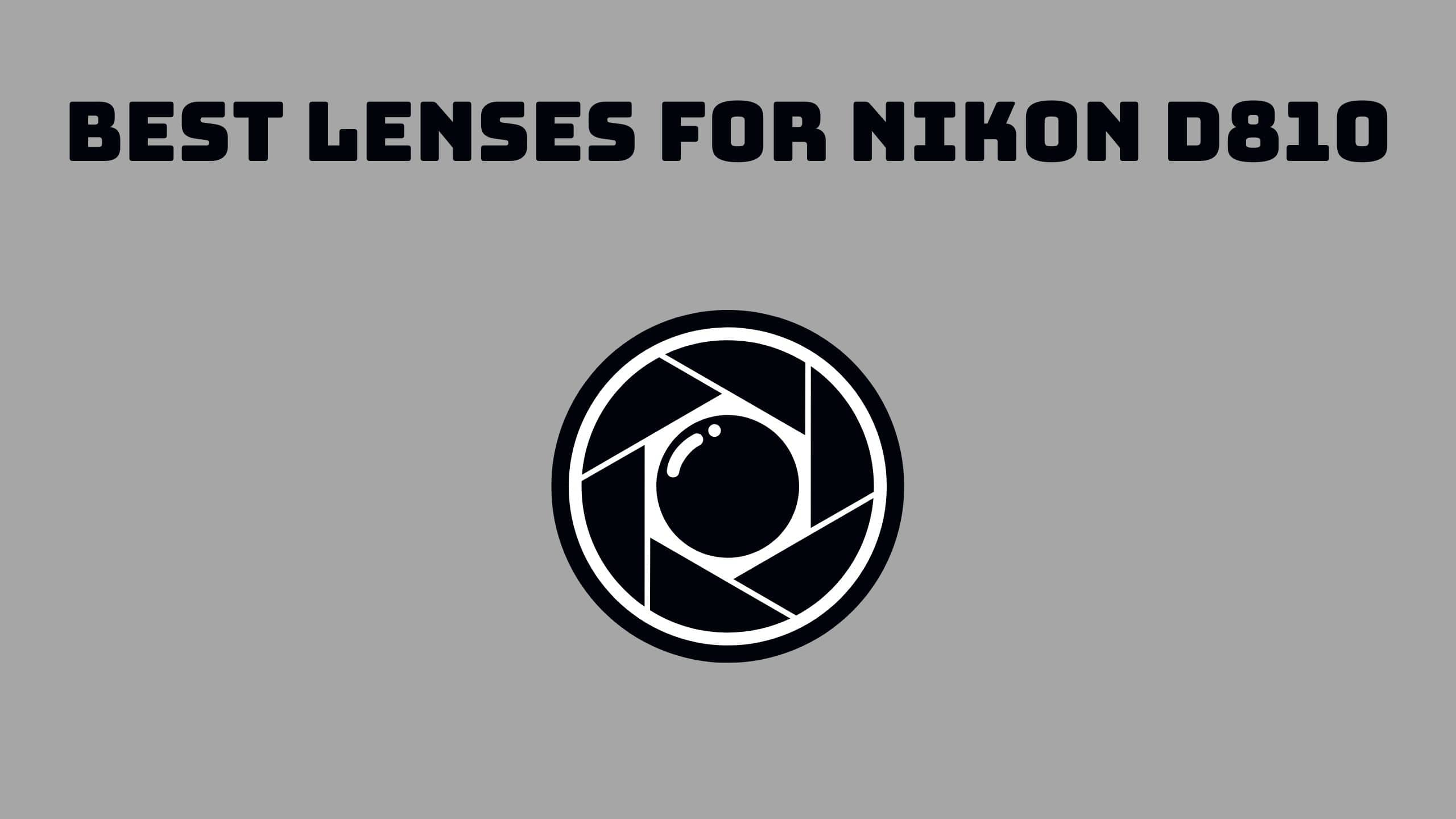 Best Lenses for Nikon D810