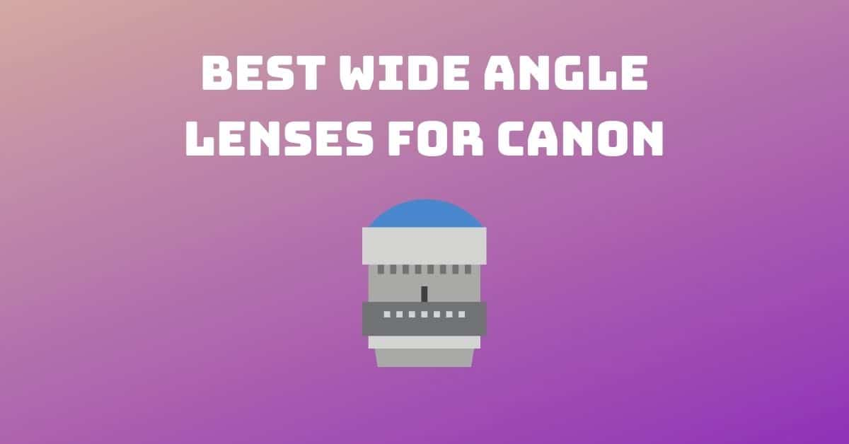 10 Best Wide Angle Lenses for Canon