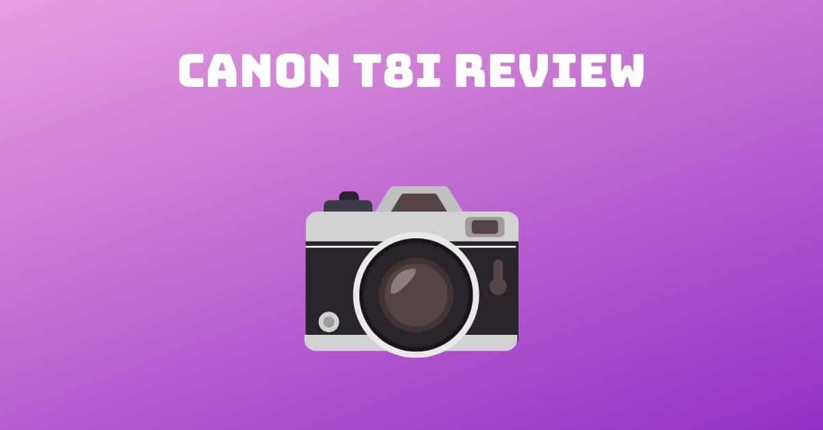 Canon t8i Review