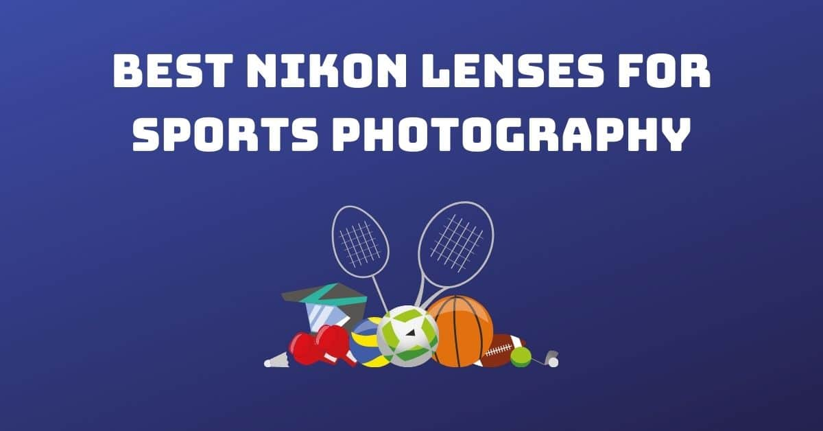 Best Nikon Lenses for Sports Photography